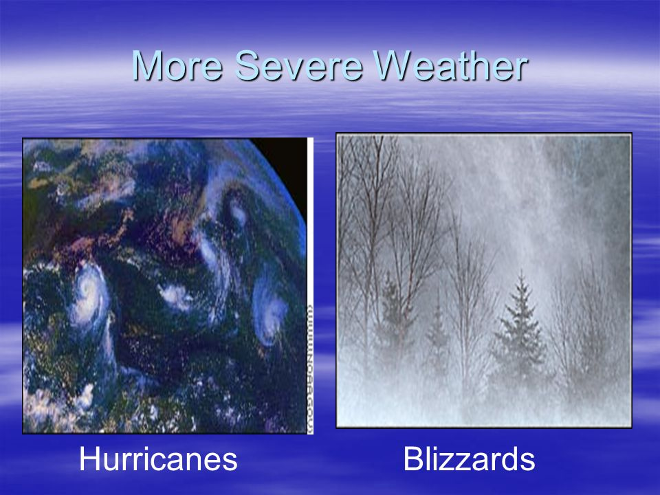 More Severe Weather Hurricanes Blizzards