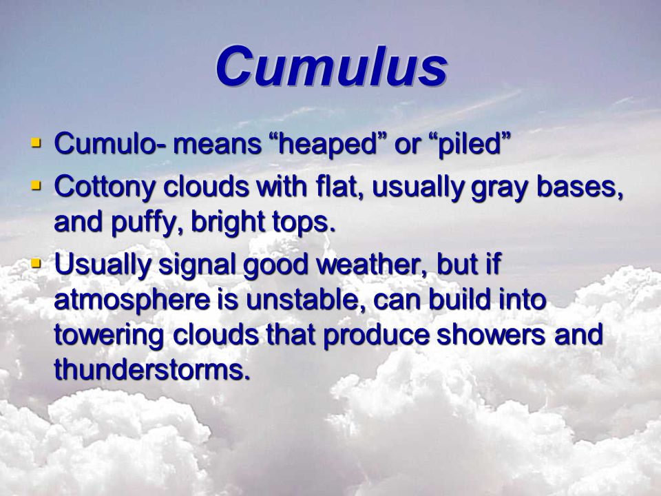 Cumulus Cumulo- means heaped or piled