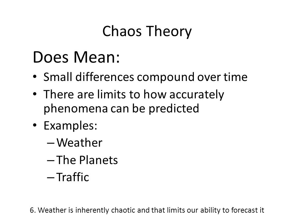 Does Mean: Chaos Theory Small differences compound over time
