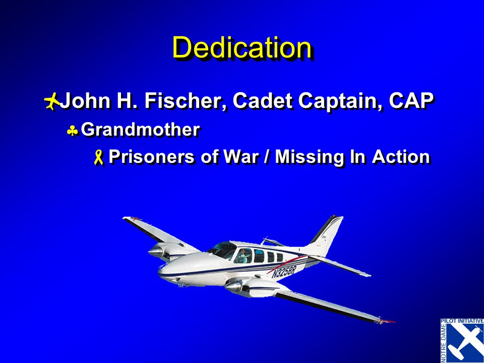Dedication John H. Fischer, Cadet Captain, CAP Grandmother