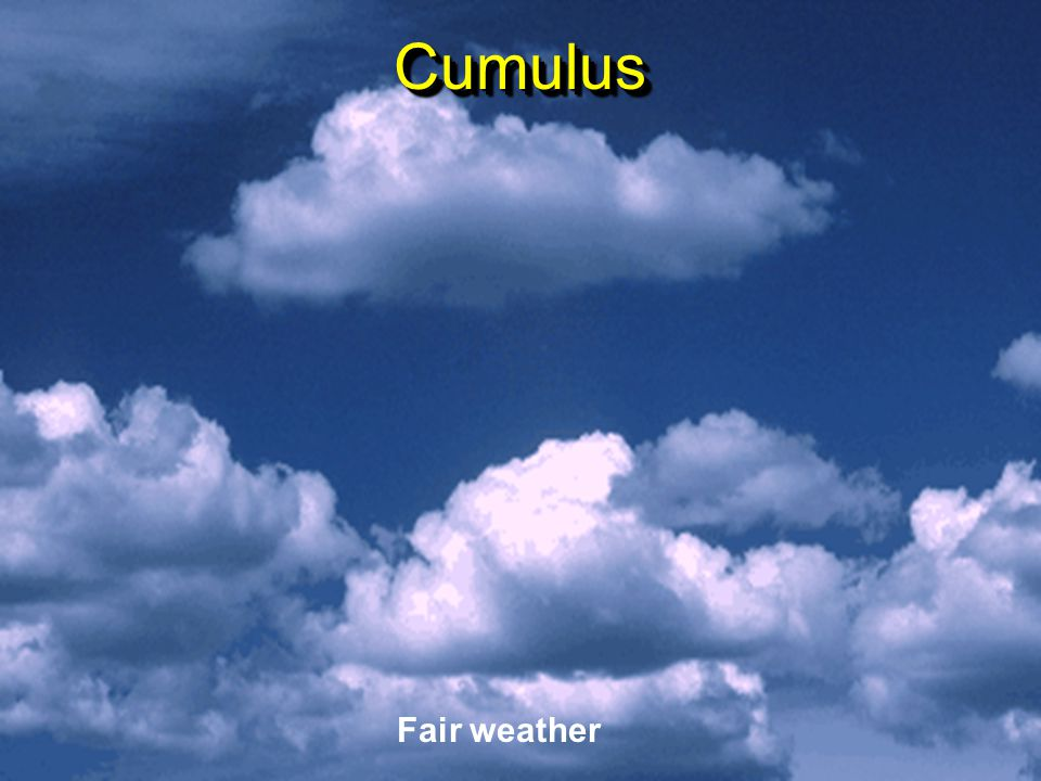 Cumulus Fair weather Fair weather