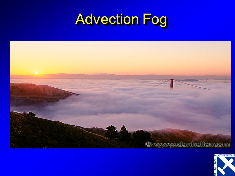 Advection Fog Three times now we've seen this picture. Isn't it beautiful Not if you're going into SFO!