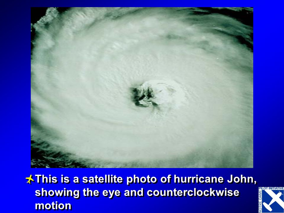Hurricane John This is a satellite photo of hurricane John, showing the eye and counterclockwise motion.