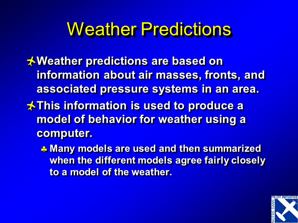 Weather Predictions Weather predictions are based on information about air masses, fronts, and associated pressure systems in an area.