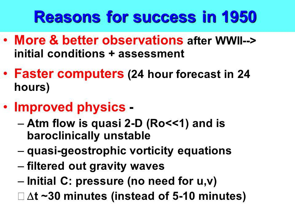 Reasons for success in 1950 More & better observations after WWII--> initial conditions + assessment.