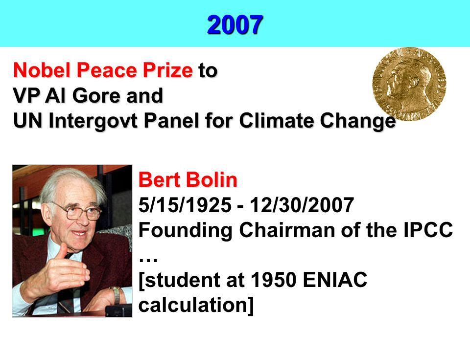 2007 Nobel Peace Prize to VP Al Gore and UN Intergovt Panel for Climate Change. Bert Bolin. 5/15/1925 - 12/30/2007.