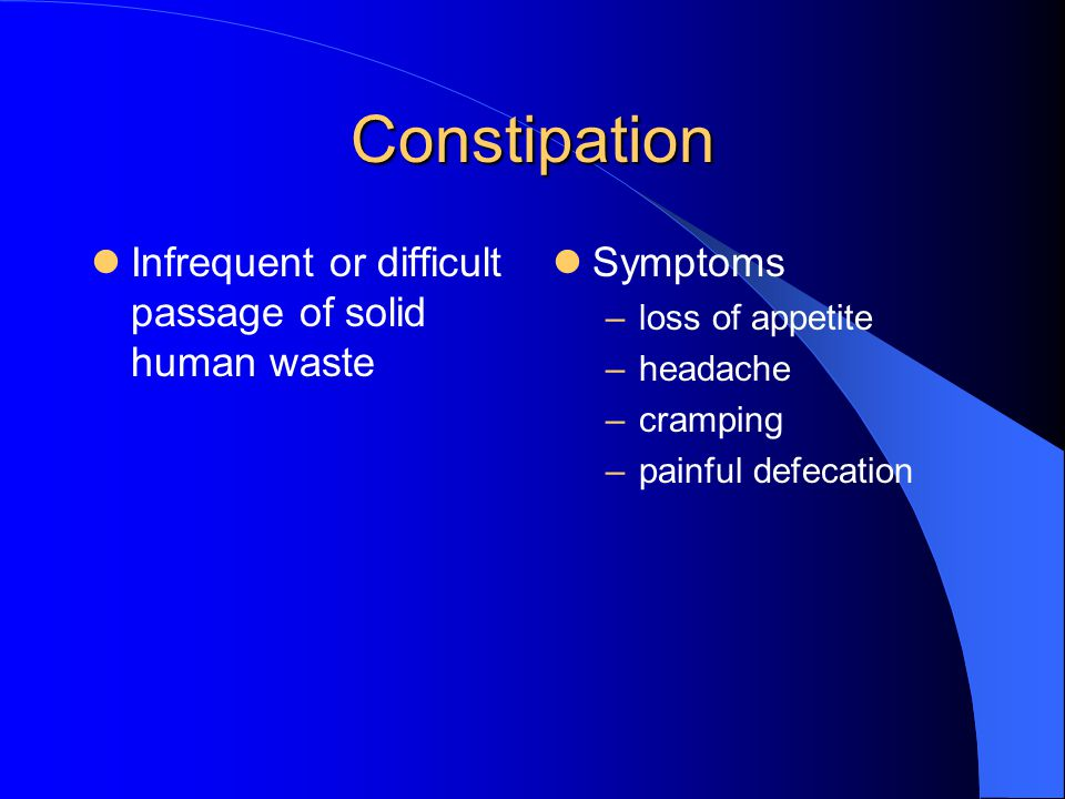 Constipation Infrequent or difficult passage of solid human waste