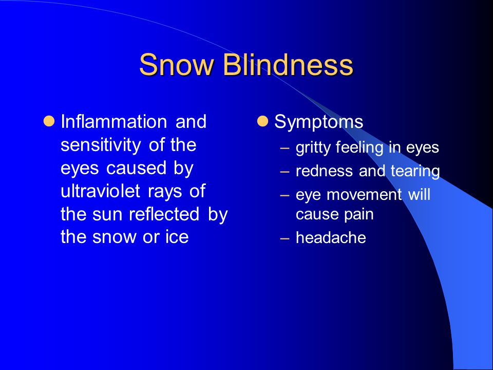 Snow Blindness Inflammation and sensitivity of the eyes caused by ultraviolet rays of the sun reflected by the snow or ice.