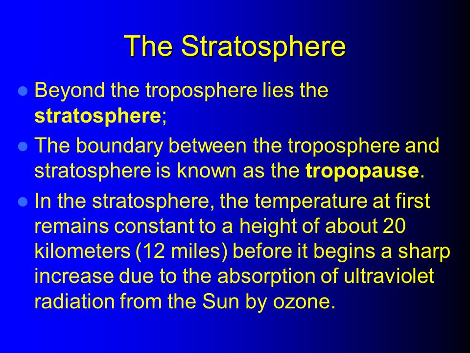 The Stratosphere Beyond the troposphere lies the stratosphere;