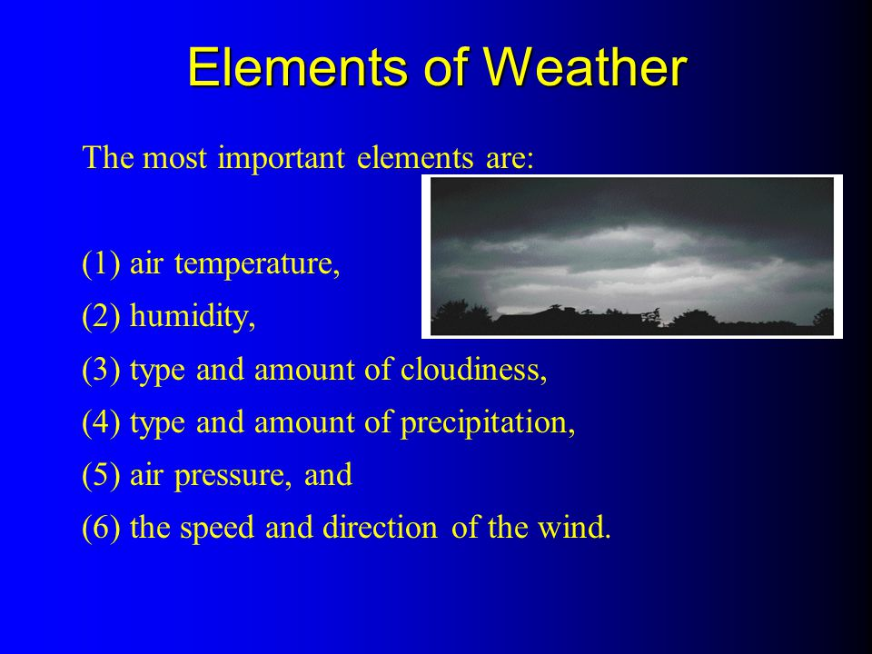 Elements of Weather The most important elements are: