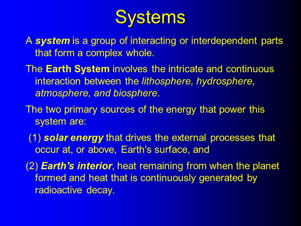 Systems A system is a group of interacting or interdependent parts that form a complex whole.