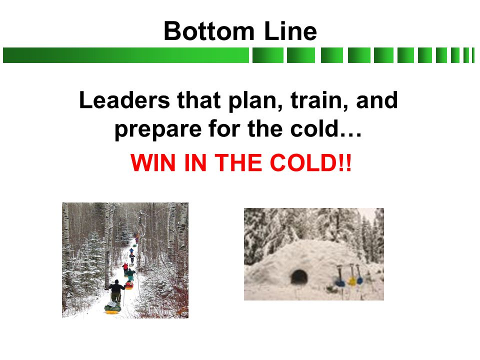 Leaders that plan, train, and prepare for the cold… WIN IN THE COLD!!