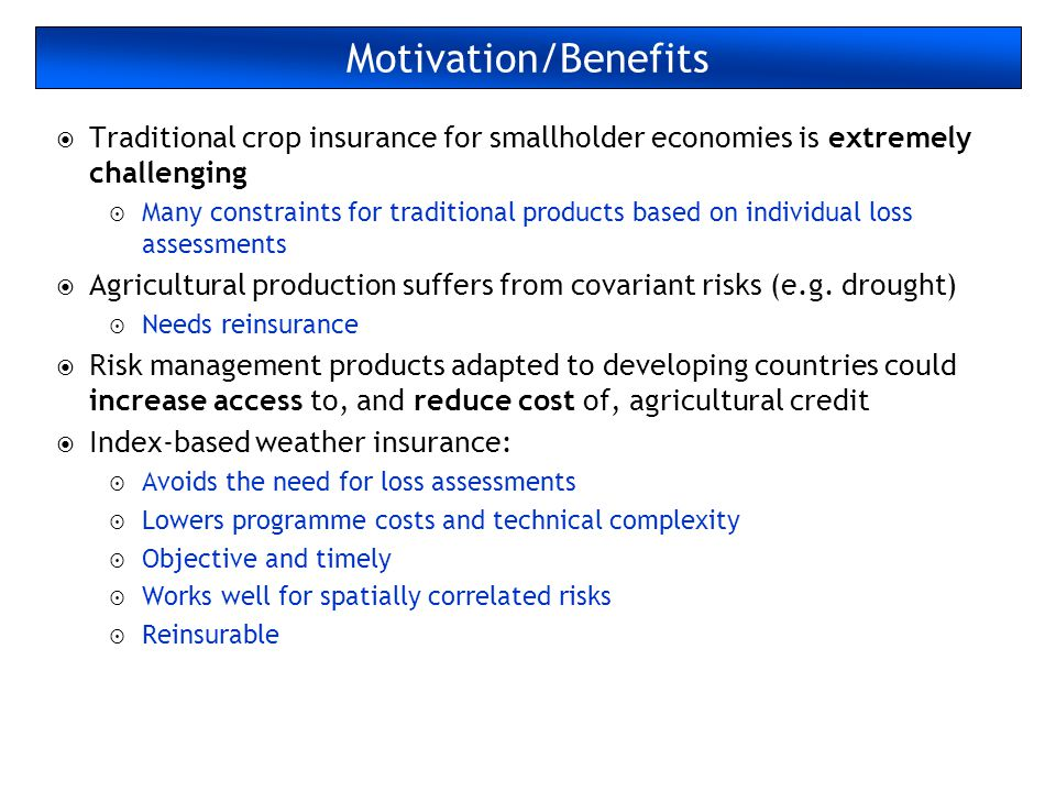 Motivation/Benefits Traditional crop insurance for smallholder economies is extremely challenging.
