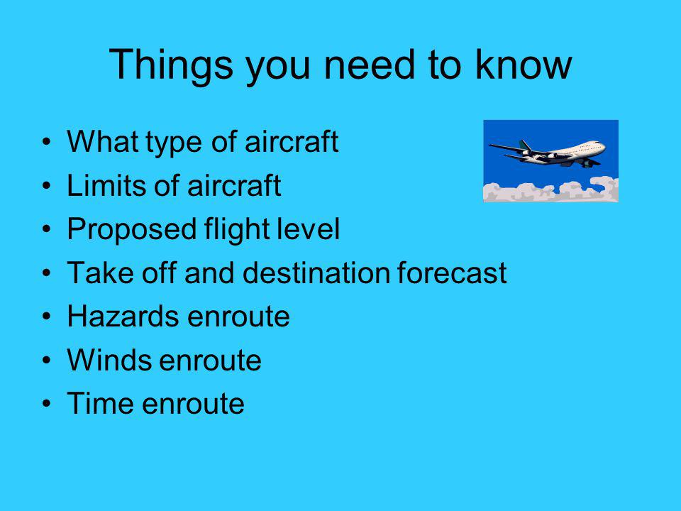 Things you need to know What type of aircraft Limits of aircraft