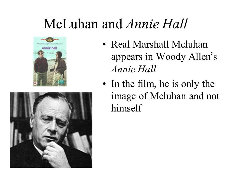 McLuhan and Annie Hall Real Marshall Mcluhan appears in Woody Allen's Annie Hall.