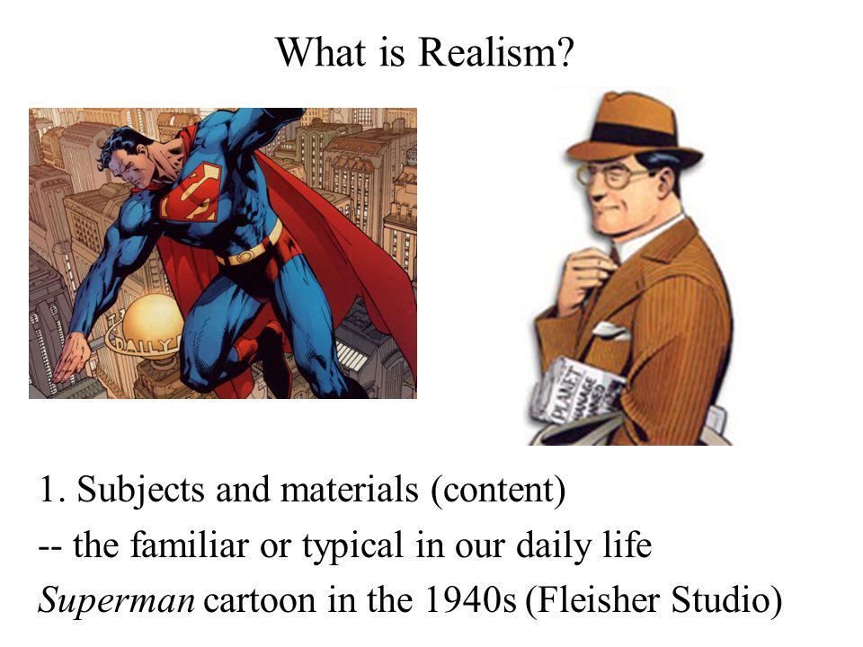 What is Realism 1. Subjects and materials (content)