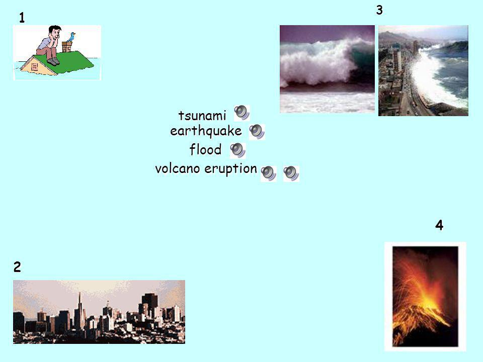 3 1 tsunami earthquake flood volcano eruption 4 2