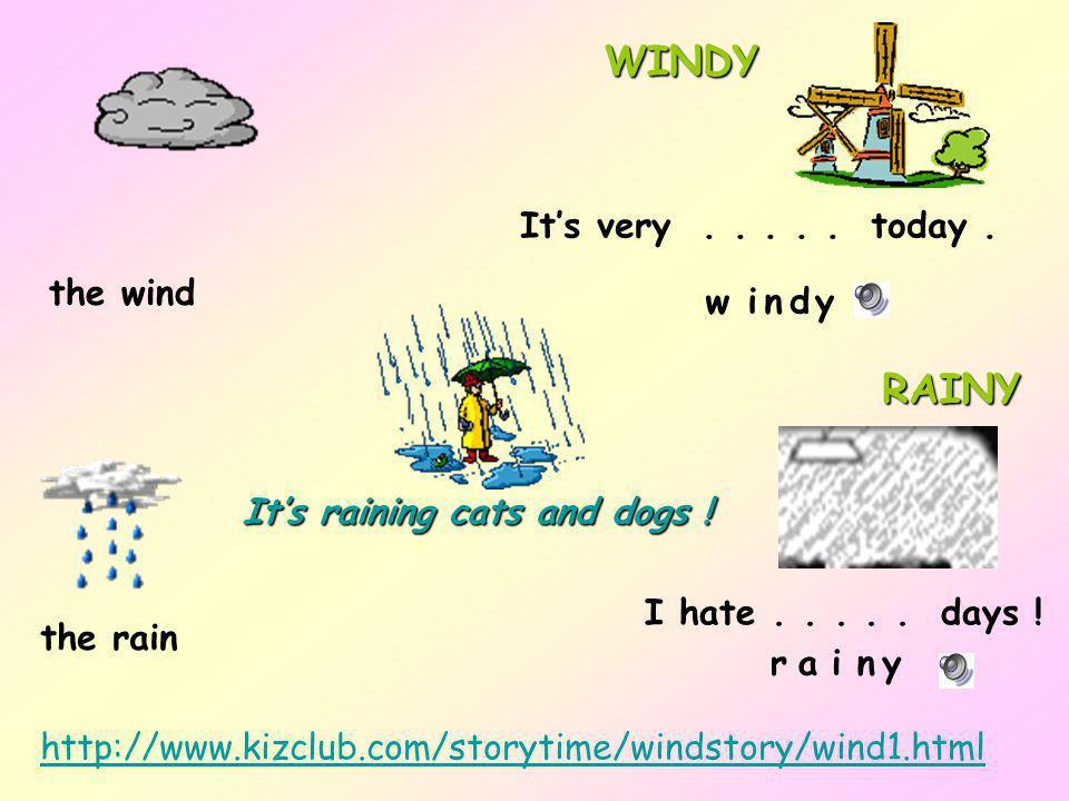 WINDY RAINY It's very . . . . . today . the wind w i n d y