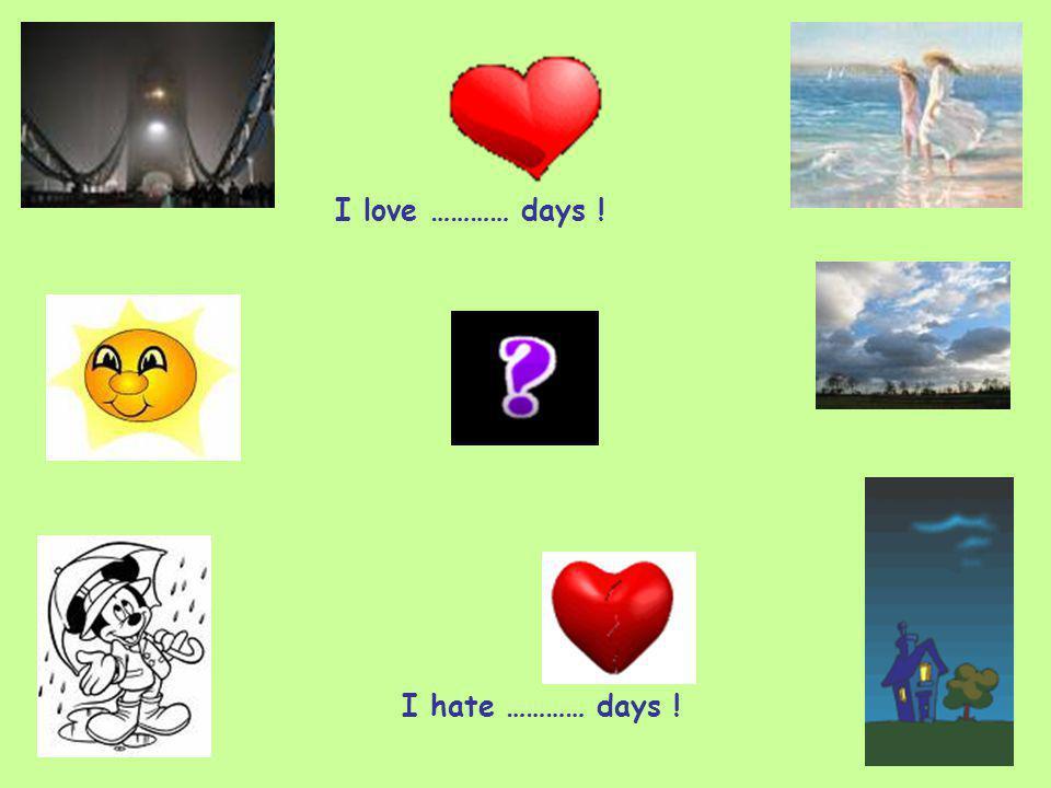 I love ………… days ! I hate ………… days !
