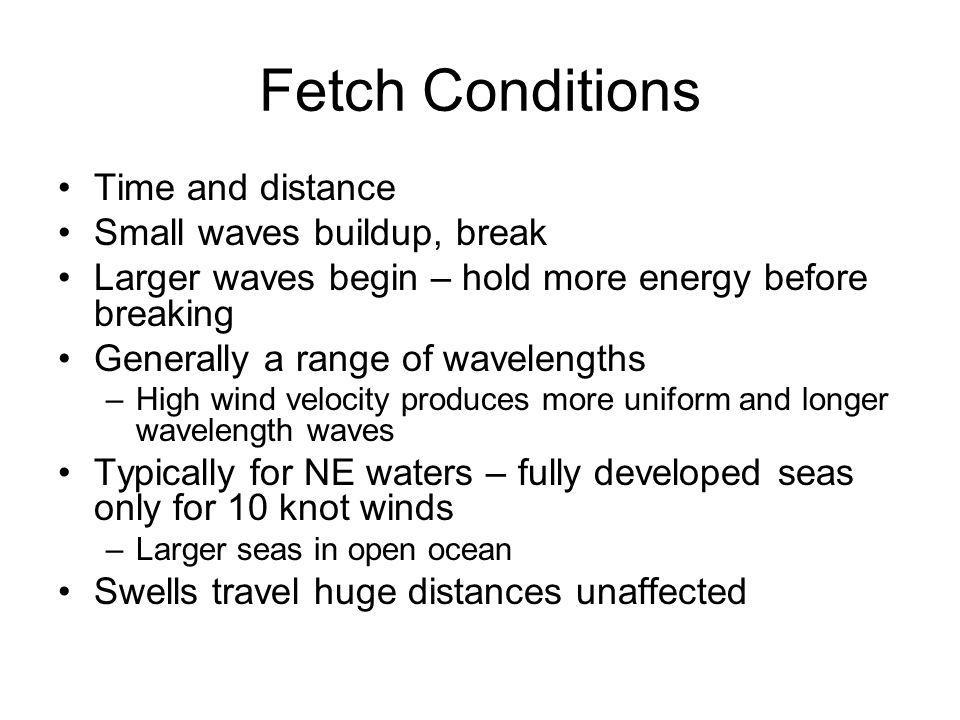 Fetch Conditions Time and distance Small waves buildup, break