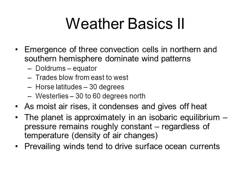 Weather Basics II Emergence of three convection cells in northern and southern hemisphere dominate wind patterns.