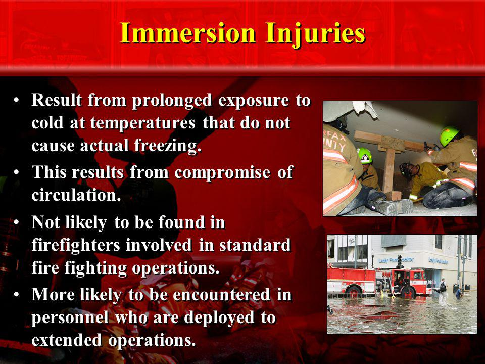 Immersion Injuries Result from prolonged exposure to cold at temperatures that do not cause actual freezing.