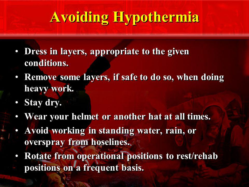 Avoiding Hypothermia Dress in layers, appropriate to the given conditions. Remove some layers, if safe to do so, when doing heavy work.