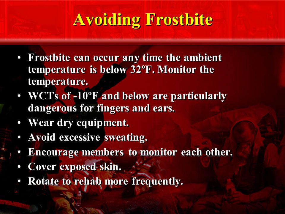 Avoiding Frostbite Frostbite can occur any time the ambient temperature is below 32ºF. Monitor the temperature.