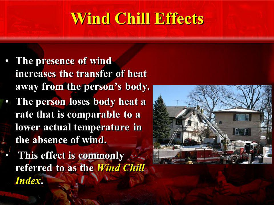 Wind Chill Effects The presence of wind increases the transfer of heat away from the person's body.