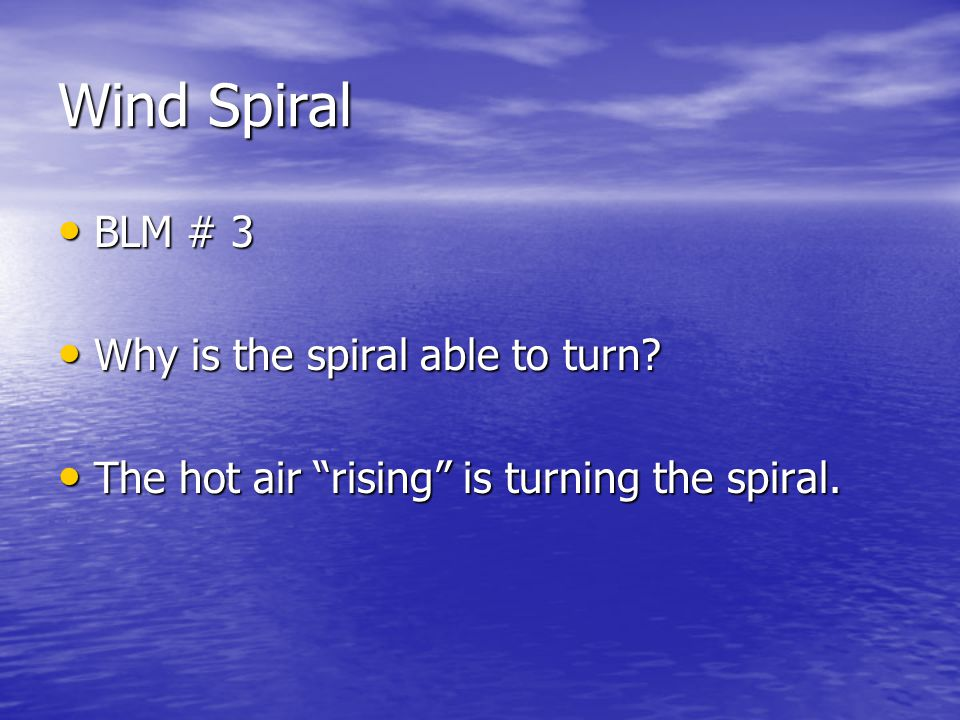 Wind Spiral BLM # 3 Why is the spiral able to turn