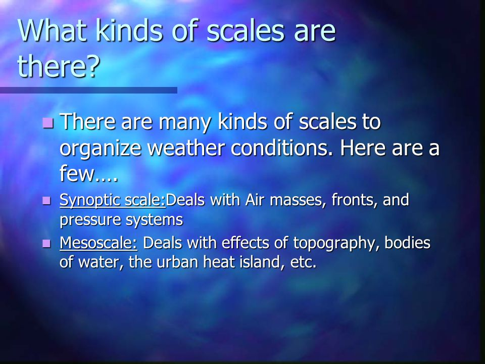 What kinds of scales are there