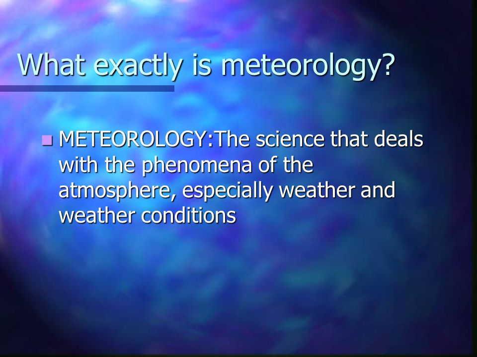What exactly is meteorology
