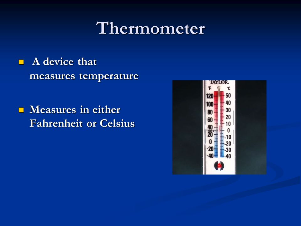 Thermometer A device that measures temperature