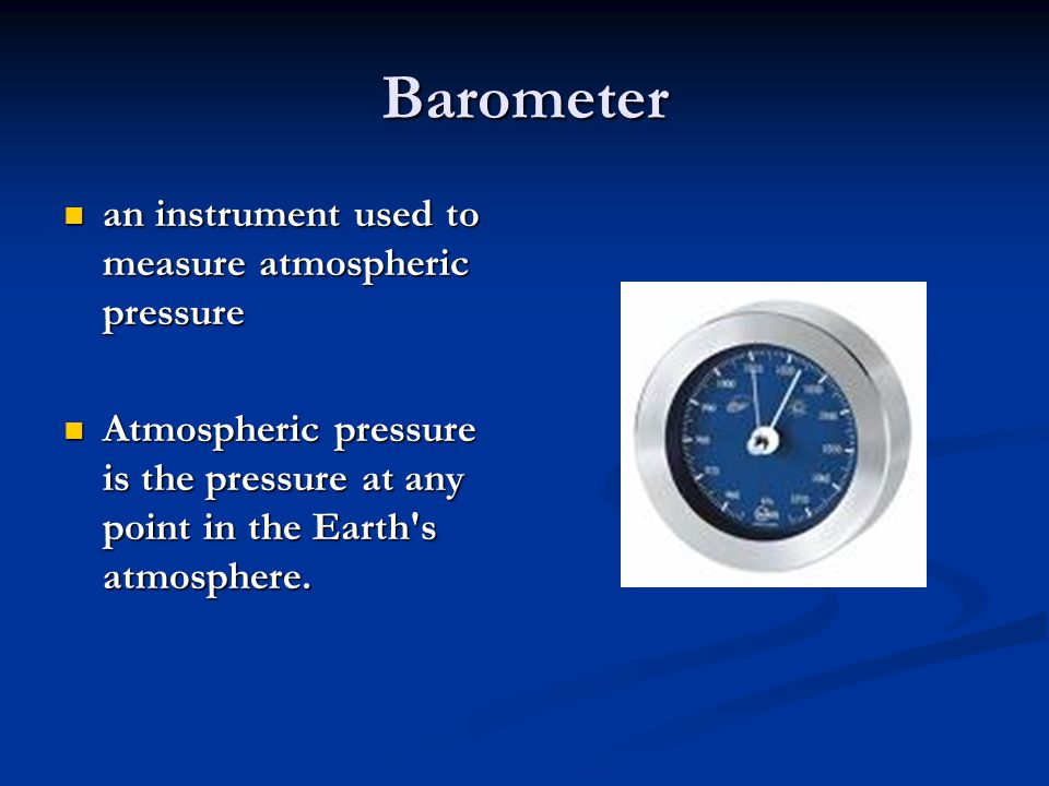 Barometer an instrument used to measure atmospheric pressure