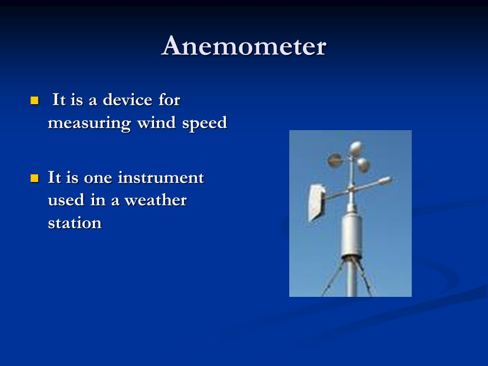 Anemometer It is a device for measuring wind speed
