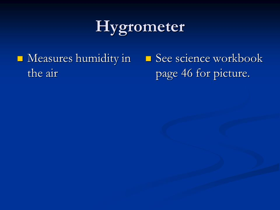 Hygrometer Measures humidity in the air