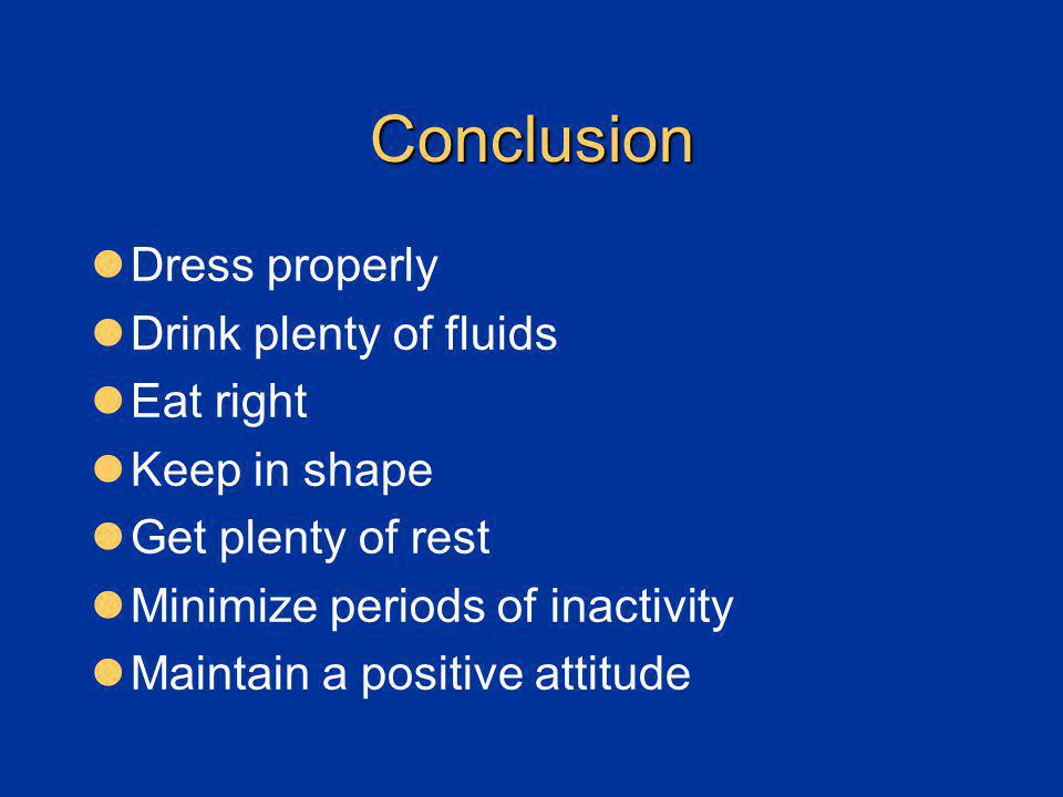 Conclusion Dress properly Drink plenty of fluids Eat right
