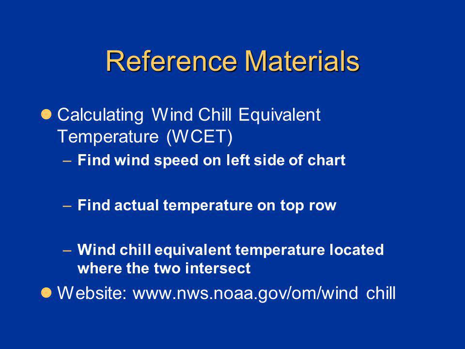 Reference Materials Calculating Wind Chill Equivalent Temperature (WCET) Find wind speed on left side of chart.