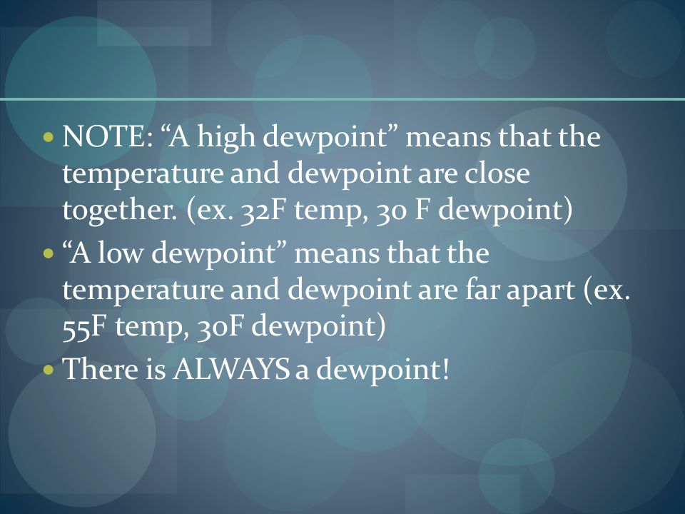NOTE: A high dewpoint means that the temperature and dewpoint are close together. (ex. 32F temp, 30 F dewpoint)
