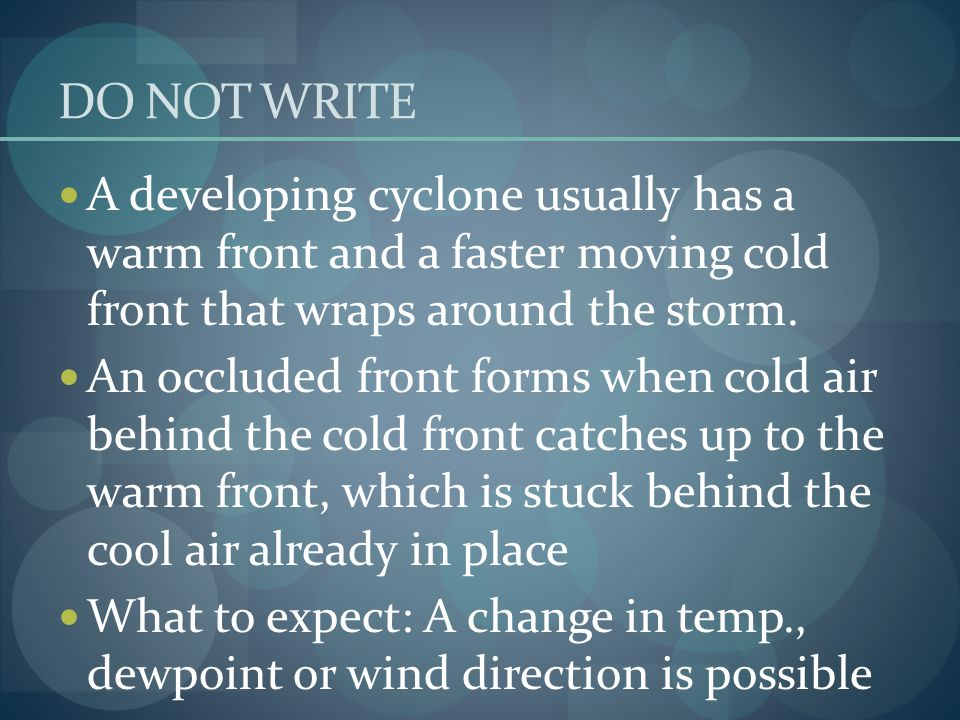 DO NOT WRITE A developing cyclone usually has a warm front and a faster moving cold front that wraps around the storm.