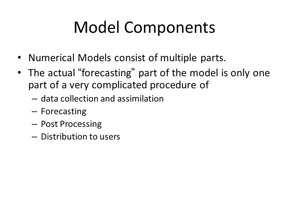 Model Components Numerical Models consist of multiple parts.