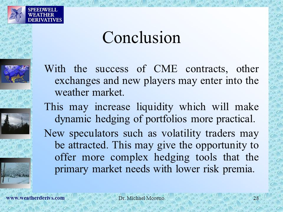 Conclusion With the success of CME contracts, other exchanges and new players may enter into the weather market.