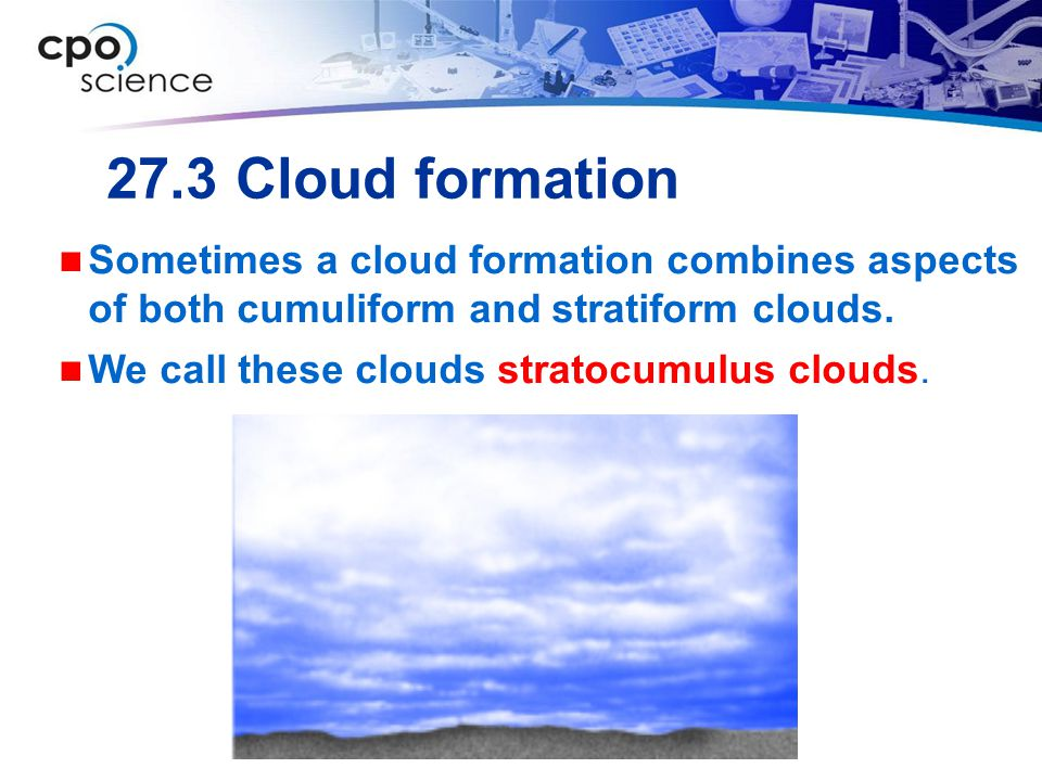 27.3 Cloud formation Sometimes a cloud formation combines aspects of both cumuliform and stratiform clouds.