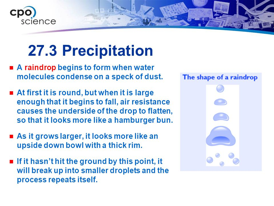 27.3 Precipitation A raindrop begins to form when water molecules condense on a speck of dust.