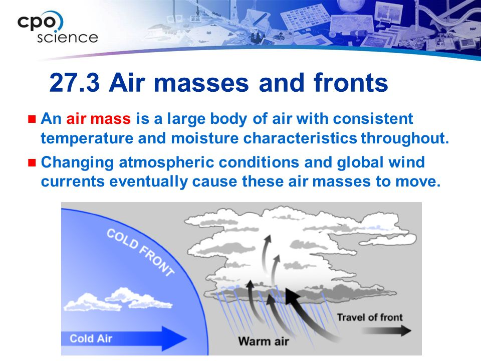 27.3 Air masses and fronts An air mass is a large body of air with consistent temperature and moisture characteristics throughout.
