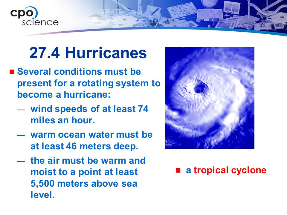 27.4 Hurricanes Several conditions must be present for a rotating system to become a hurricane: wind speeds of at least 74 miles an hour.