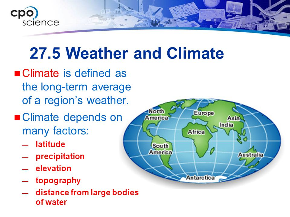 27.5 Weather and Climate Climate is defined as the long-term average of a region's weather. Climate depends on many factors: