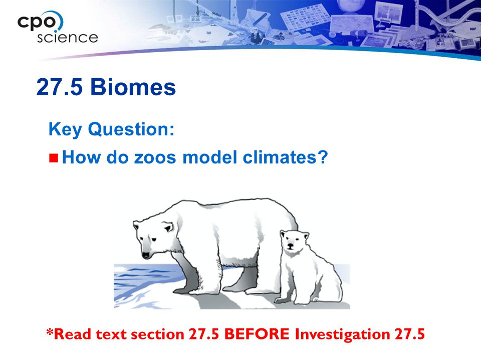 27.5 Biomes Key Question: How do zoos model climates