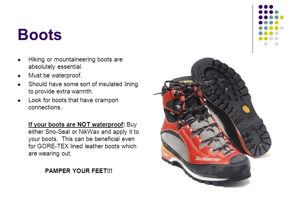 Boots Hiking or mountaineering boots are absolutely essential.
