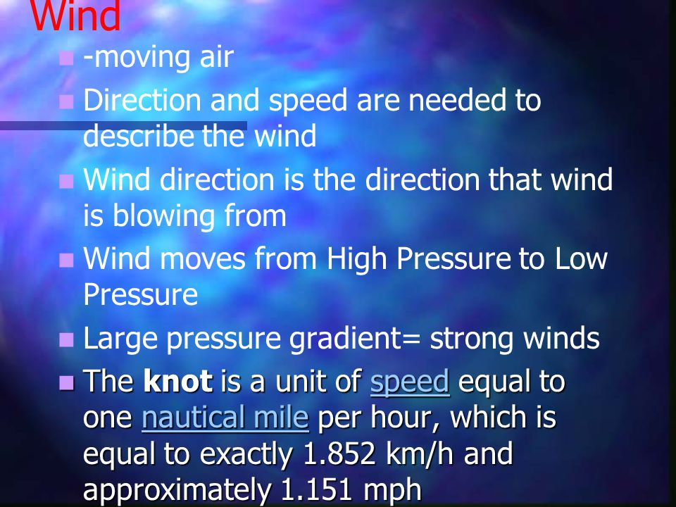 Wind -moving air Direction and speed are needed to describe the wind